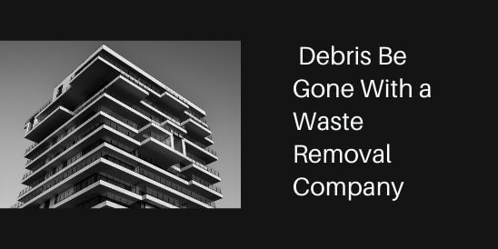 Debris Be Gone With a Waste Removal Company - Dthai