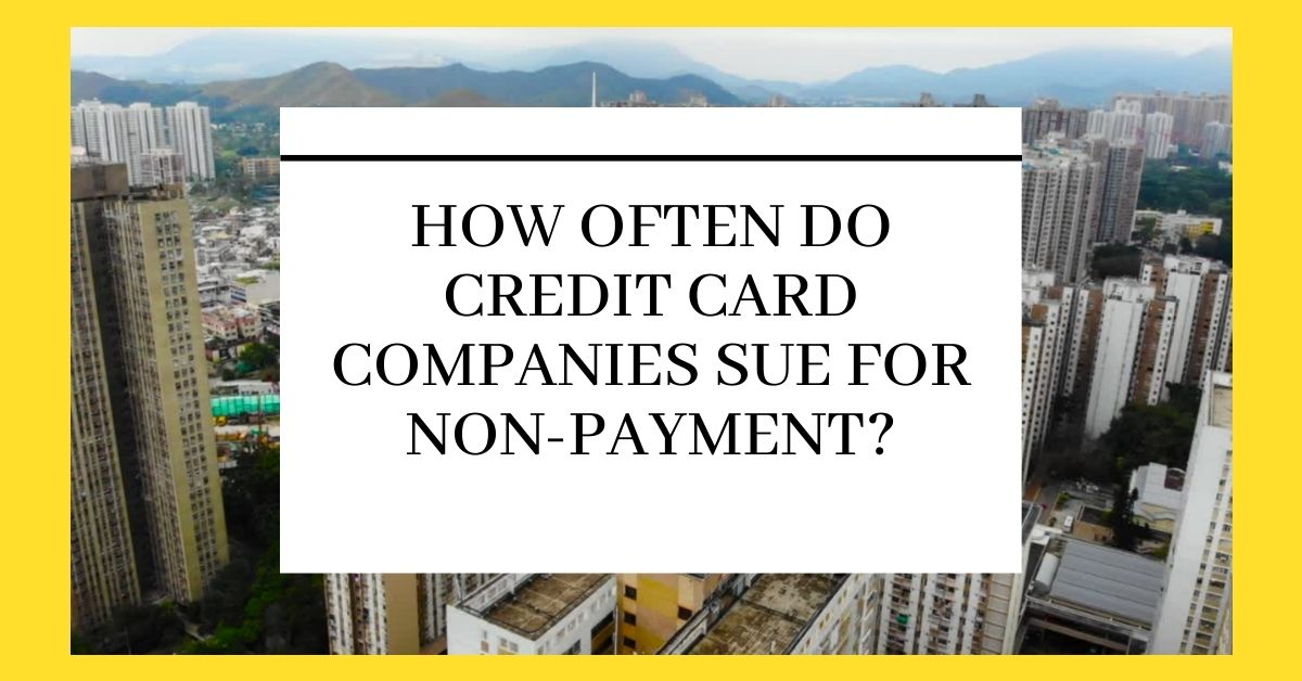 How Often Do Credit Card Companies Sue For Non-Payment - Dthai