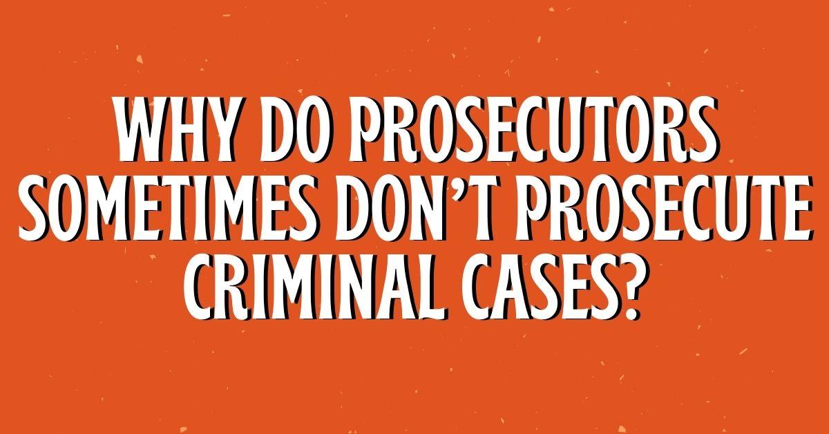 Why Do Prosecutors Sometimes Don't Prosecute Criminal Cases - Dthai